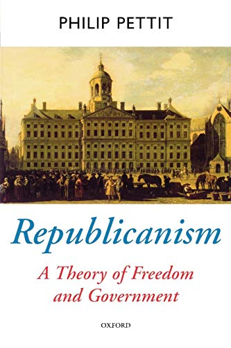 9780198296423: Republicanism: A Theory of Freedom and Government (Oxford Political Theory)