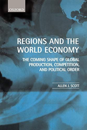 9780198296584: Regions and the World Economy: The Coming Shape of Global Production, Competition, and Political Order