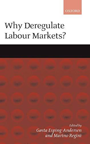 9780198296812: Why Deregulate Labour Markets?