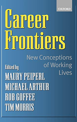 Career Frontiers New Conceptions of Working Lives: Michael B. Arthur