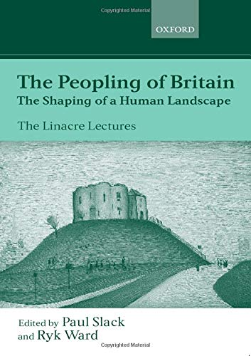The Peopling of Britain: The Shaping of a Human Landscape The Linacre Lectures 1999