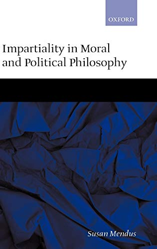 Impartiality in Moral and Political Philosophy: Mendus, Susan
