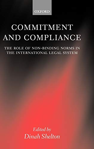 Commitment and Compliance The Role of Non-Binding Norms in the International Legal System (Hardback) - Shelton, Dinah
