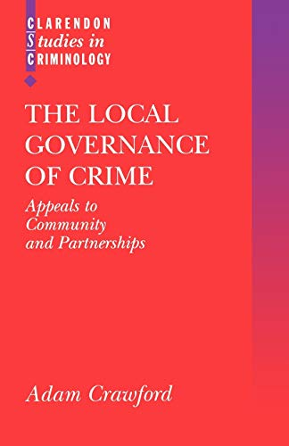 The local governance of crime : appeals to community and partnerships.: Crawford, Adam.