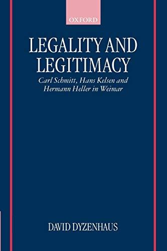 9780198298465: Legality and Legitimacy: Carl Schmitt, Hans Kelsen and Hermann Heller in Weimar