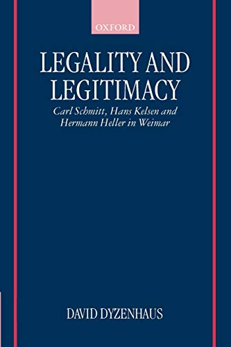 9780198298465: Legality and Legitimacy: Carl Schmitt, Hans Kelsen, and Hermann Heller in Weimar
