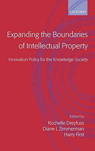 Expanding the Boundaries of Intellectual Property: Innovation Policy for the Knowledge Society (0198298579) by Dreyfuss, Rochelle Cooper; Zimmerman, Diane Leenheer; First, Harry