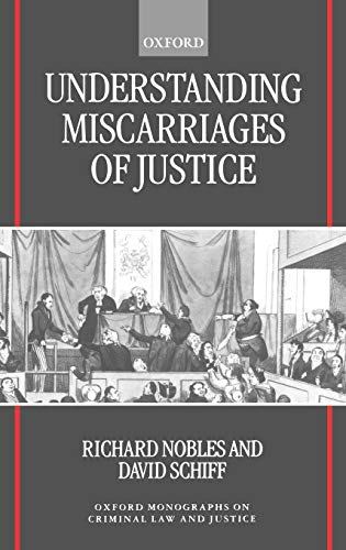 9780198298939: Understanding Miscarriages of Justice: Law, the Media, and the Inevitability of Crisis (Oxford Monographs on Criminal Law and Justice)