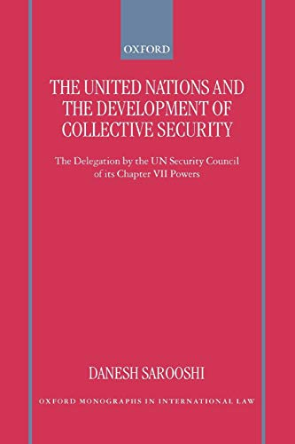 9780198299349: The United Nations and the Development of Collective Security: The Delegation by the UN Security Council of Its Chapter VII Powers (Oxford Monographs in International Law)