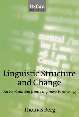 9780198299851: Linguistic Structure and Change: An Explanation from Language Processing