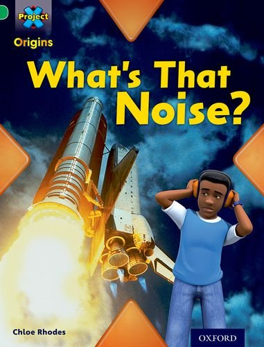 9780198301240: Project X Origins: Green Book Band, Oxford Level 5: Making Noise: What's That Noise?