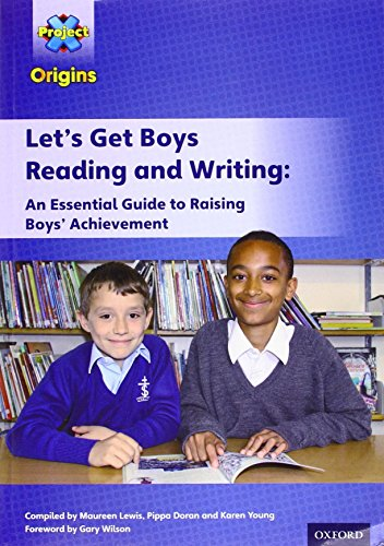 9780198303763: Project X Origins: Let's Get Boys Reading and Writing: An Essential Guide to Raising Boys' Achievement: The Essential Guide to Raising Boys' Achievement