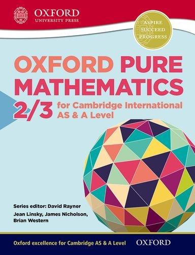9780198306900: Mathematics for Cambridge International as & a Level: Oxford Pure Mathematics 2 & 3 for Cambridge International as & a Level2 & 3