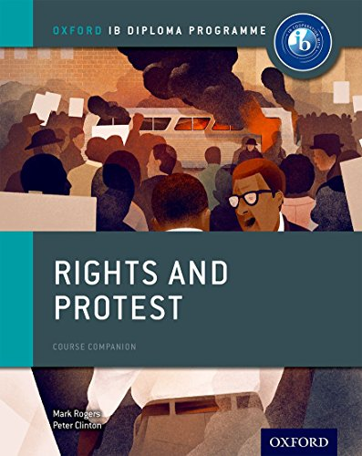 Rights and Protest: IB History Course Book: Oxford IB Diploma Program: Clinton, Peter, Rogers, Mark