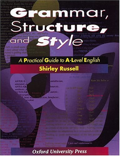 9780198311799: Grammar, Structure and Style: Practical Guide to A-level English