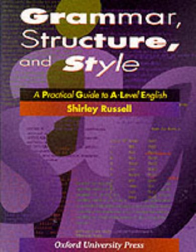 9780198311980: Grammar, Structure and Style: Practical Guide to A-level English