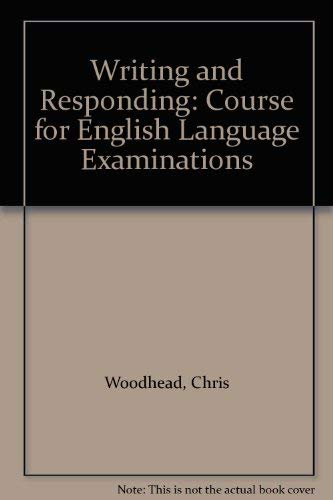 Writing and Responding: Course for English Language Examinations: Woodhead, Chris