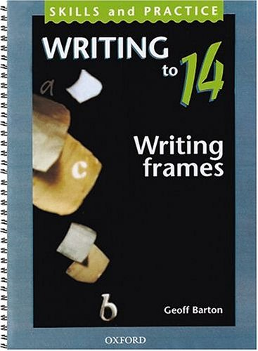 Writing to 14: Writing Frames (Skills and practice) (0198314639) by Barton, Geoff