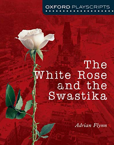9780198321026: Oxford Playscripts: The White Rose and the Swastika