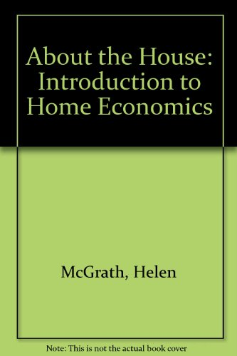 About the House: Introduction to Home Economics: McGrath, Helen