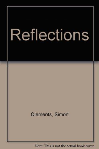 Reflections: Clements, S Dixon,