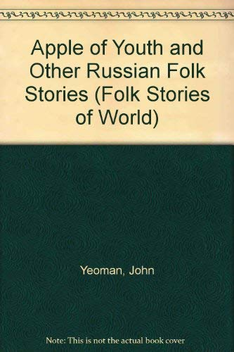 Apple of Youth and Other Russian Folk Stories (Folk Stories of World S.): John Yeoman