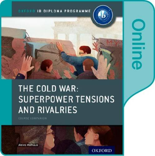 9780198354833: The Cold War - Tensions and Rivalries: IB History Online Course Book: Oxford IB Diploma Program