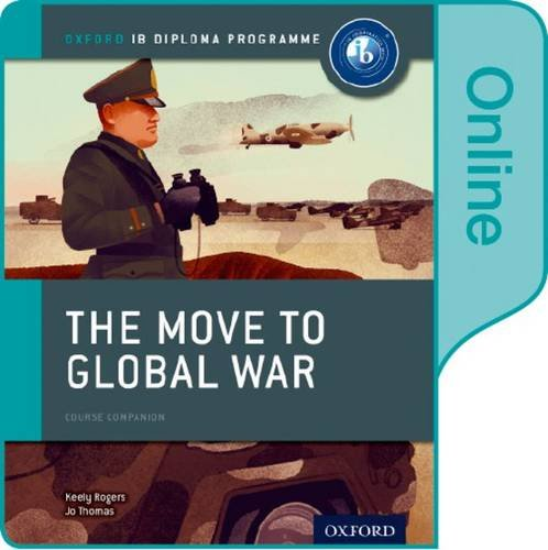 9780198354871: The Move to Global War - Ib History Online Course Book: Oxford Ib Diploma Program