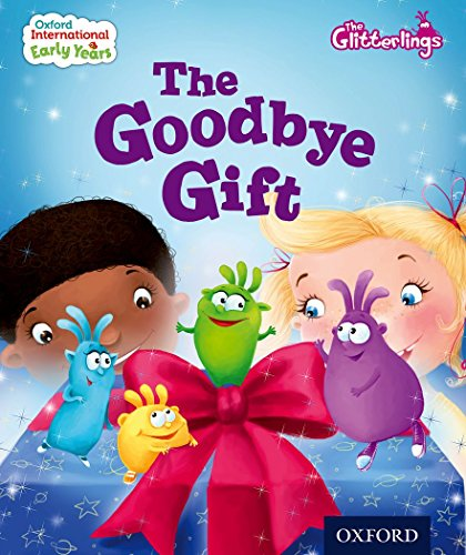 9780198355861: Oxford International Early Years: The Glitterlings: The Goodbye Gift (Storybook 9)