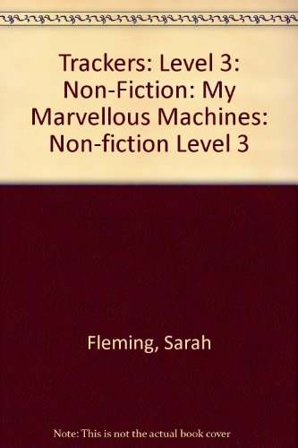 Trackers: Level 3: Non-Fiction: My Marvellous Machines: Fleming, Sarah