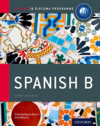 IB Spanish B: Course Book: Oxford IB: Valbuena, Ana; Rodriguez-Blanco,