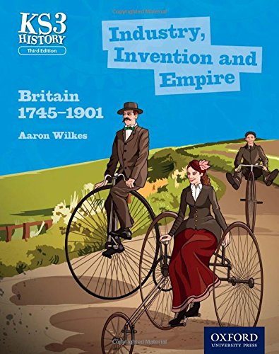 9780198393191: Key Stage 3 History by Aaron Wilkes: Industry, Invention and Empire: Britain 1745-1901 Third Edition Student Book