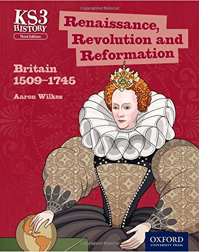 9780198393207: Key Stage 3 History by Aaron Wilkes: Renaissance, Revolution and Reformation: Britain 1509-1745 Student Book