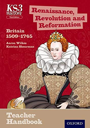 9780198393245: Key Stage 3 History by Aaron Wilkes: Renaissance, Revolution and Reformation: Britain 1509-1745 Teacher Handbook