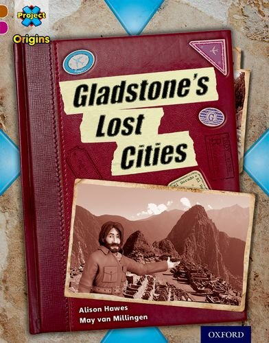 9780198393795: Project X Origins: Brown Book Band, Oxford Level 10: Lost and Found: Gladstone's Lost Cities