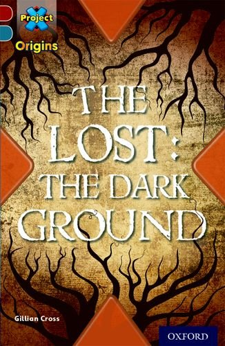 9780198394266: Project X Origins: Dark Red+ Book Band, Oxford Level 19: Fears and Frights: The Lost: The Dark Ground