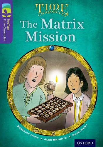9780198446811: Oxford Reading Tree TreeTops Time Chronicles: Level 11: The Matrix Mission