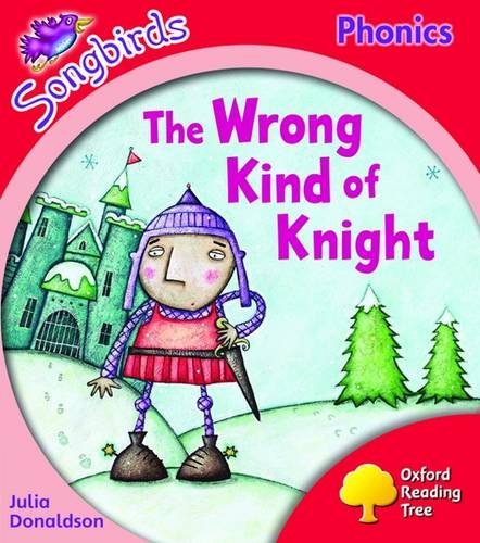 Oxford Reading Tree: Level 4: Songbirds: The Wrong Kind of Knight (9780198466840) by Julia Donaldson; Clare Kirtley