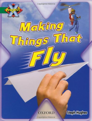 9780198470991: Project X: Flight: Making Things That Fly