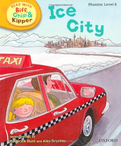 9780198486367: Oxford Reading Tree Read With Biff, Chip, and Kipper: Phonics: Level 6: Ice City (Ort)