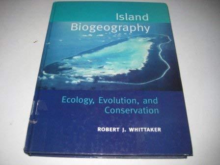 Island Biogeography : Ecology, Evolution and Conservation: Whittaker, Robert J.