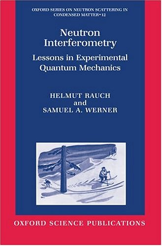 9780198500278: Neutron Interferometry: Lessons in Experimental Quantum Mechanics (Oxford Series on Neutron Scattering in Condensed Matter)