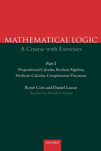 9780198500483: Mathematical Logic: A Course with Exercises Part I: Propositional Calculus, Boolean Algebras, Predicate Calculus, Completeness Theorems: Propositional ... Calculus, Completeness Theorems Pt.1