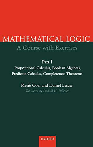 9780198500490: Mathematical Logic: A Course with Exercises Part I: Propositional Calculus, Boolean Algebras, Predicate Calculus, Completeness Theorems: Propositional ... Calculus, Completeness Theorems Pt.1