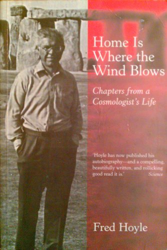 Home Is Where the Wind Blows : Chapters from a Cosmologist's Life: Hoyle, Fred