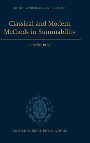 Classical and Modern Methods in Summability (Oxford Mathematical Monographs): Johann Boos