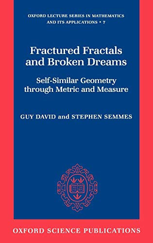 9780198501664: Fractured Fractals and Broken Dreams: Self-Similar Geometry through Metric and Measure (Oxford Lecture Series in Mathematics and Its Applications)