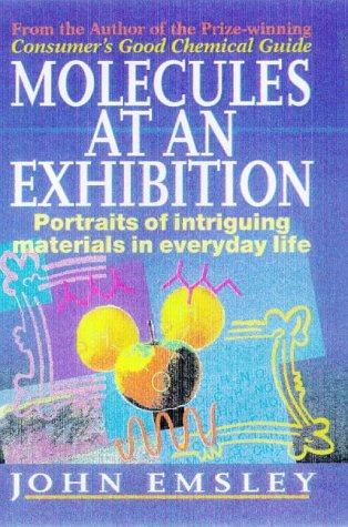 Molecules at an Exhibition: Portraits of intriguing materials in everyday life (0198502664) by Emsley, John