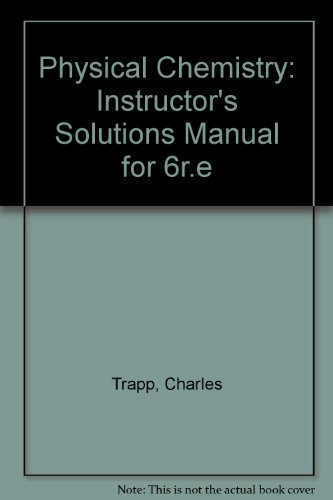 Physical Chemistry: Instructor's Solutions Manual for 6r.e (9780198503217) by P.W. Atkins; Charles Trapp; M.P. Cady; C. Giunta