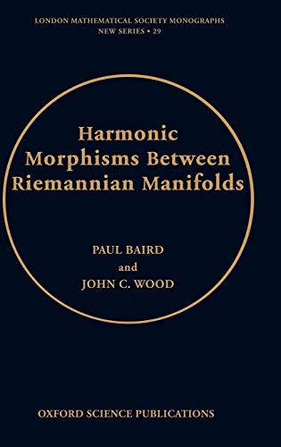 Harmonic Morphisms Between Riemannian Manifolds (Hardback): Paul Baird, John